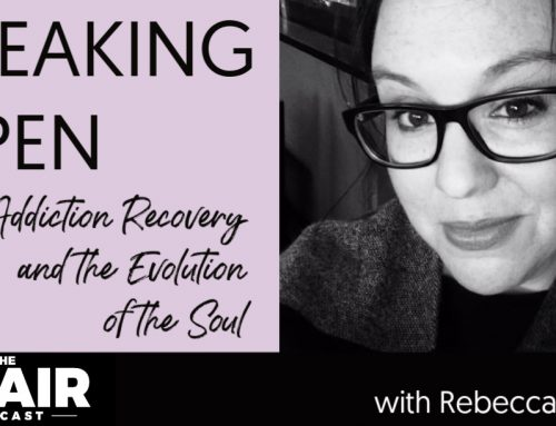 Breaking Open: Addiction Recovery and the Evolution of the Soul with Rebecca Daigle
