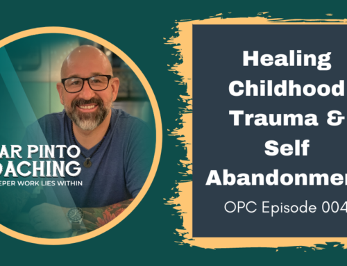 Healing Childhood Trauma and Self Abandonment