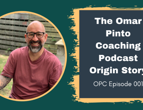 The Omar Pinto Coaching Podcast Origin Story
