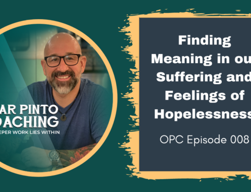 Finding Meaning in our Suffering and Feelings of Hopelessness