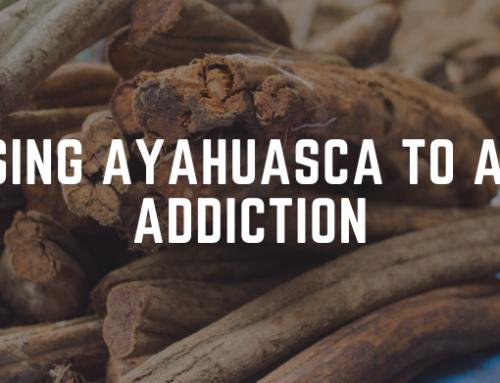 Using Ayahuasca to Aid Addiction
