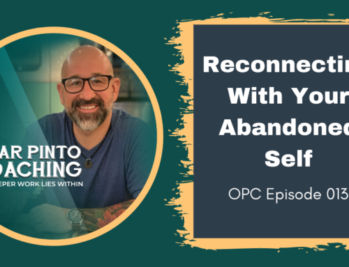 Reconnecting With Your Abandoned Self