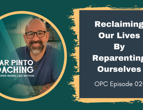 Reclaiming Our Lives by Reparenting Ourselves