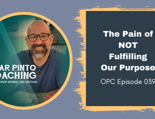 The Pain of NOT Fulfilling Our Purpose